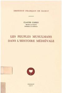 Claude Cahen - Les peuples musulmans dans l'histoire médiévale.