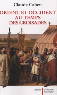 Claude Cahen - Orient et Occident au temps des Croisades.