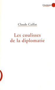 Claude Caillat - Les coulisses de la diplomatie.