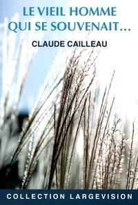 Claude Cailleau - Le vieil homme qui se souvenait....