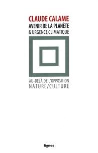 Claude Calame - Avenir de la planète et urgence climatique - Au-delà de l'opposition nature/culture.