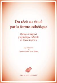 Claude Calame et Pierre Ellinger - Du récit au rituel par la forme esthétique - Poèmes, images et pragmatique cultuelle en Grèce ancienne.