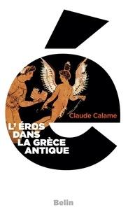 Claude Calame - L'Eros dans la Grèce antique.