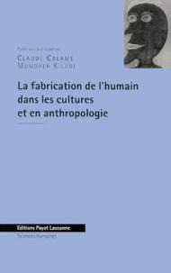 Claude Calame et Mondher Kilani - La fabrication de l'humain dans les cultures et en anthropologie - [colloque, 15-16 décembre 1997, Université de Lausanne].