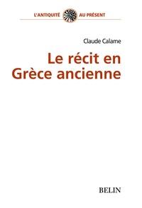 Claude Calame - Le récit en Grèce ancienne.