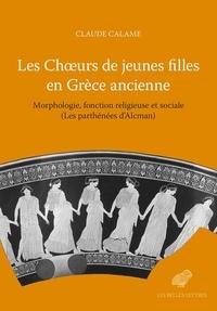 Claude Calame - Les choeurs de jeunes filles en Grèce ancienne - Morphologie, fonctions religieuses et sociales (Les parthénées d'Alcman).