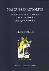 Claude Calame - Masques d'autorité - Fiction et pragmatique dans la poétique grecque antique.