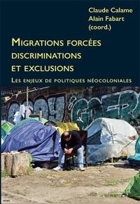 Claude Calame et Alain Fabart - Migrations forcées, discriminations et exclusions - Les enjeux de politiques néocoloniales.