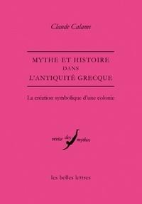Claude Calame - Mythe et histoire dans l'Antiquité grecque - La création symbolique d'une colonie.
