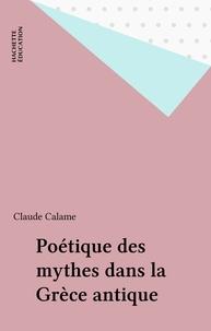 Claude Calame - Poétique des mythes dans la Grèce antique.