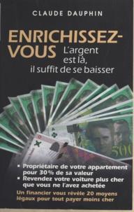 Claude-Camille Dauphin - Enrichissez-vous ! - Grimpez ces 20 marches pour prospérer et devenir riche. L'argent est là, il suffit de se baisser.