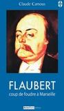 Claude Camous - Flaubert, coup de foudre à Marseille.