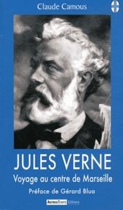 Claude Camous - Jules Verne - Voyage au centre de Marseille.