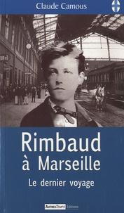 Claude Camous - Rimbaud à Marseille - Le dernier voyage.
