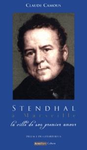 Claude Camous - Stendhal à Marseille - La ville de son premier amour.
