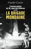Claude Cancès - L'ancien patron du 36 quai des Orfèvres raconte la brigade mondaine - Sexe, pouvoir, argent....