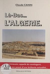 Claude Canin - Là-bas... l'Algérie - 1959-1962.