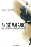 Claude Cardinal - André malraux - Ou La lutte avec l'ange.