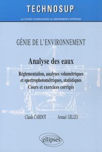 Claude Cardot et Arnaud Gilles - Analyse des eaux - Réglementation, analyses volumétriques et spectrophotométriques, statistiques : Cours et exercices corrigés.