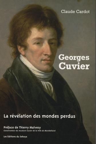 Claude Cardot - Georges Cuvier - La révélation des mondes perdus.