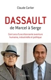 Claude Carlier - Dassault - De Marcel à Serge - Cent ans d'une étonnante aventure humaine, industrielle et politique.
