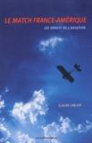 Claude Carlier - Le match France-Amérique - Les débuts de l'aviation.