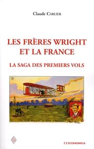 Claude Carlier - Les frères Wright et la France - La saga des premiers vols.