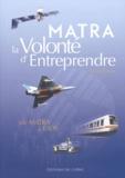 Claude Carlier - MATRA, la volonté d'entreprendre.