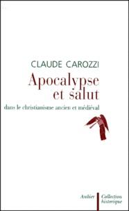 Claude Carozzi - Apocalypse et salut dans le christianisme ancien et médiéval.