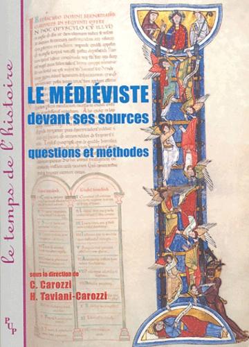 Claude Carozzi et Huguette Taviani-Carozzi - Le médiéviste devant ses sources - Questions et méthodes.