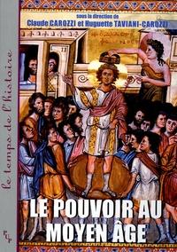 Claude Carozzi et Huguette Taviani-Carozzi - Le Pouvoir au Moyen Age - Idéologies, Pratiques, Représentations.