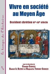 Claude Carozzi et Daniel Le Blévec - Vivre en société au Moyen âge - Occident chrétien VIe-XVe siècle.
