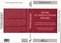 Claude Carpentier - Histoire du certificat d'études primaires - Textes officiels et mise en oeuvre dans le département de la Somme, 1880-1955....