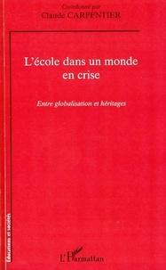 Claude Carpentier - L'école dans un monde en crise - Entre globalisation et héritages.