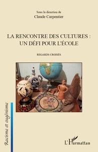 Claude Carpentier - La rencontre des cultures : un défi pour l'école - Regards croisés.