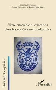 Claude Carpentier et Emile-Henri Riard - Vivre ensemble et éducation dans les sociétés multiculturelles.