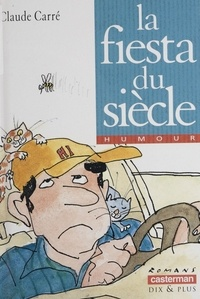 Claude Carré - La fiesta du siècle.