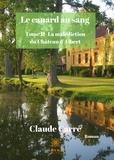 Claude Carré - Le canard au sang  : La malédition du Château d'Albert - Saga romanesque.