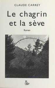 Claude Carrey - Le chagrin et la sève.