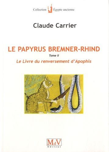 Claude Carrier - Le papyrus Bremner-Rhind - Tome 2, Le livre du renversement d'Apophis.