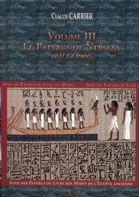 Claude Carrier - Série des papyrus du Livre des Morts de l'Egypte ancienne - Volume 3, Le papyrus de Nebseny (BM EA 9900).