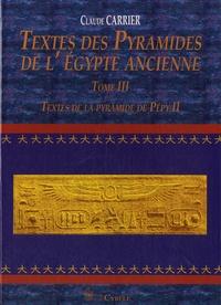 Claude Carrier - Textes des Pyramides de l'Egypte ancienne - Tome 3, Textes de la pyramide de Pépy II.