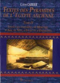 Claude Carrier - Textes des Pyramides de l'Egypte ancienne - Tome 4, Textes des pyramides de Mérenrê, d'Aba, de Neit, d'Ipout et d'Oudjebten.