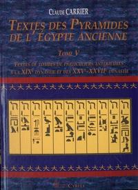 Claude Carrier - Textes des Pyramides de l'Egypte ancienne - Tome 5, Textes de tombes de particuliers antérieures à la XIXe dynastie et des XXVe-XXVIIe dynastie.