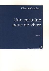 Claude Castéran - Une certaine peur de vivre.