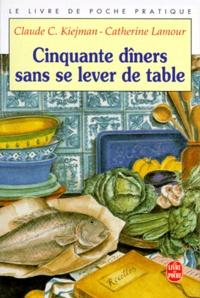 Claude-Catherine Kiejman et Catherine Lamour - 50 dîners sans se lever de table.