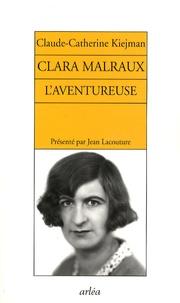 Claude-Catherine Kiejman - Clara Malraux l'aventureuse.