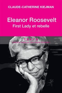 Claude-Catherine Kiejman - Eleanor Roosevelt - First Lady et rebelle.