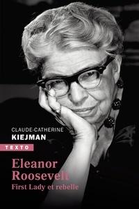 Claude-Catherine Kiejman - Eléonore Roosevelt - First Lady et rebelle.