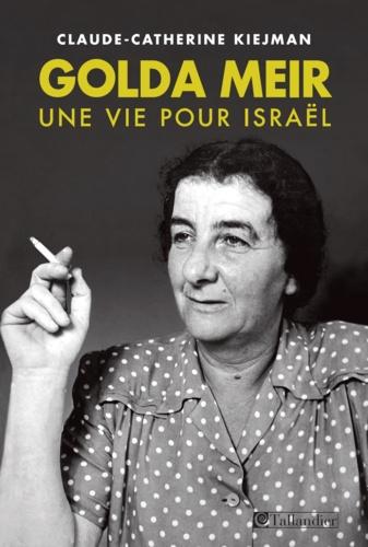 Golda Meir. Une vie pour Israël
